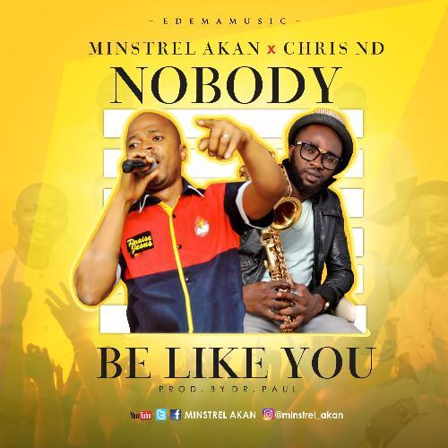 Nobody be like You – Minstrel Akan Ft. Chris ND