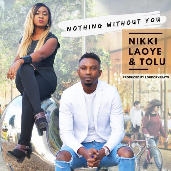 Nothing without You – Nikki Laoye Ft. Tolu