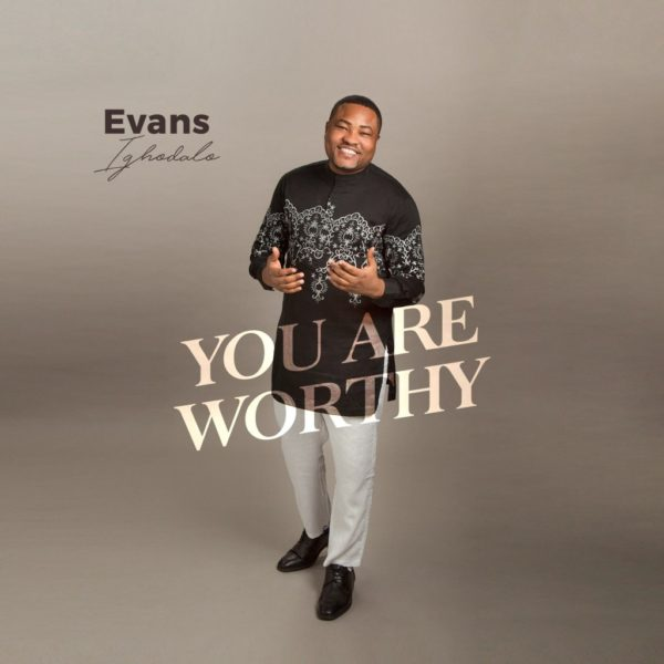 You are worthy – Evans Ighodalo
