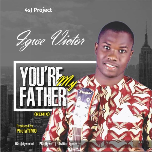 You're my father (Remix) – Igwe Victor