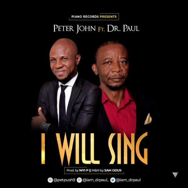 I Will Sing – Peter John ft. Dr. Paul