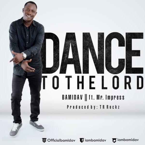 Dance to the Lord – Bamidav Ft. Mr. Impress