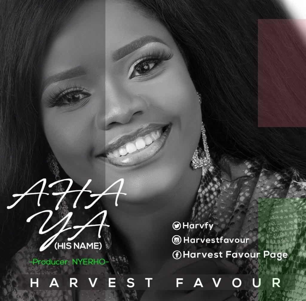 LYRICS: Aha ya (His name) - Harvest Favour Music Lyrics