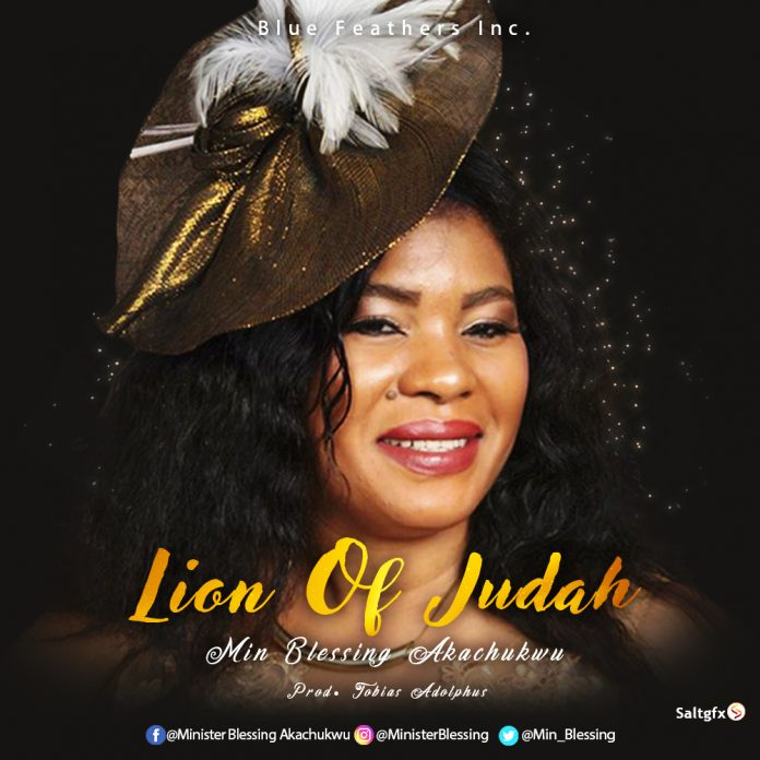 [Lyrics] Lion of Judah - Blessing Akachukwu Music Lyrics