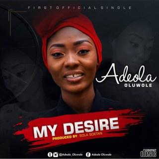 Lyrics: My desire - Adeola Oluwole Music Lyrics