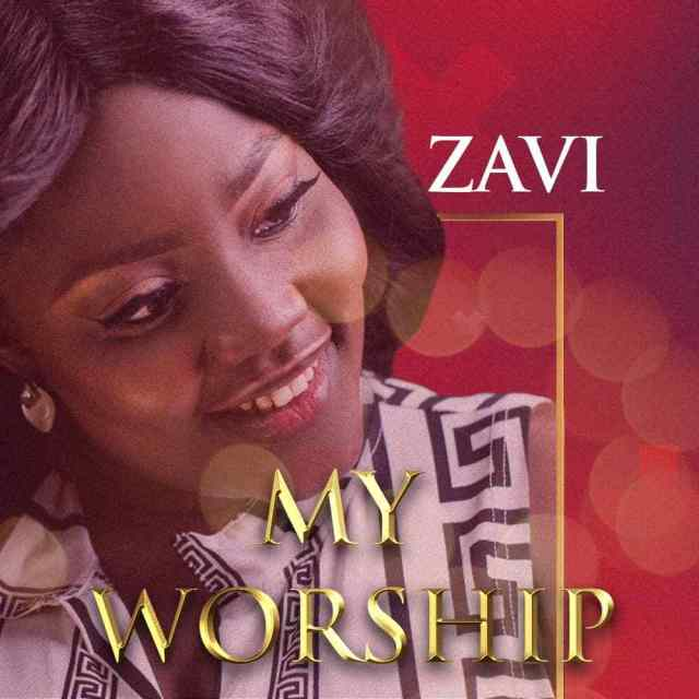 [Lyrics] My worship - Zavi Music Lyrics