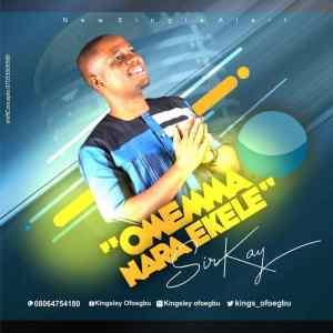 LYRICS: Omemma Nara Ekele - Sir Kay Music Lyrics