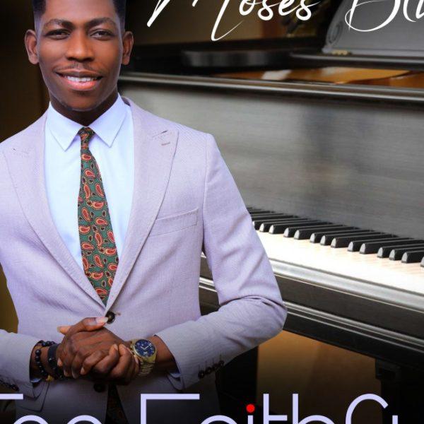 Too faithful – Moses Bliss