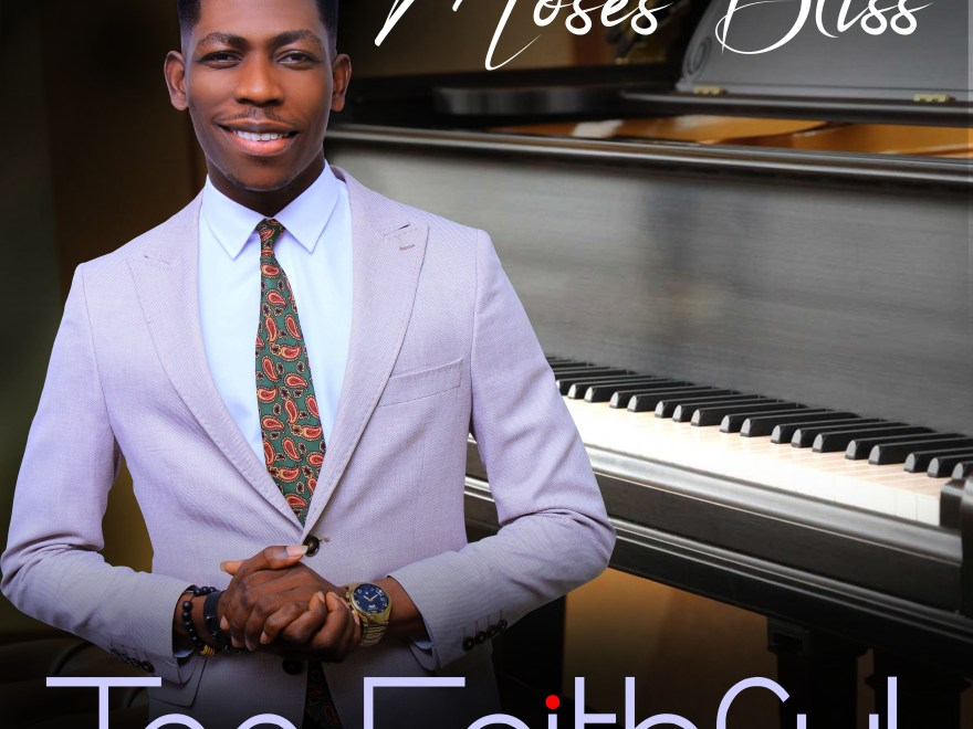 LYRICS: Moses Bliss - Too Faithful