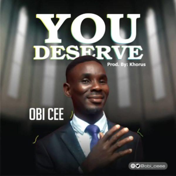 You deserve – Obi Cee