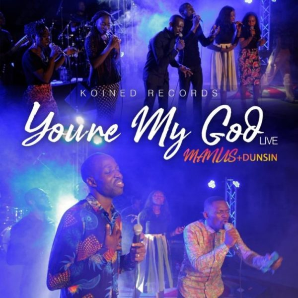 You're my God – Manus Akpanke Ft. Dunsin Oyekan