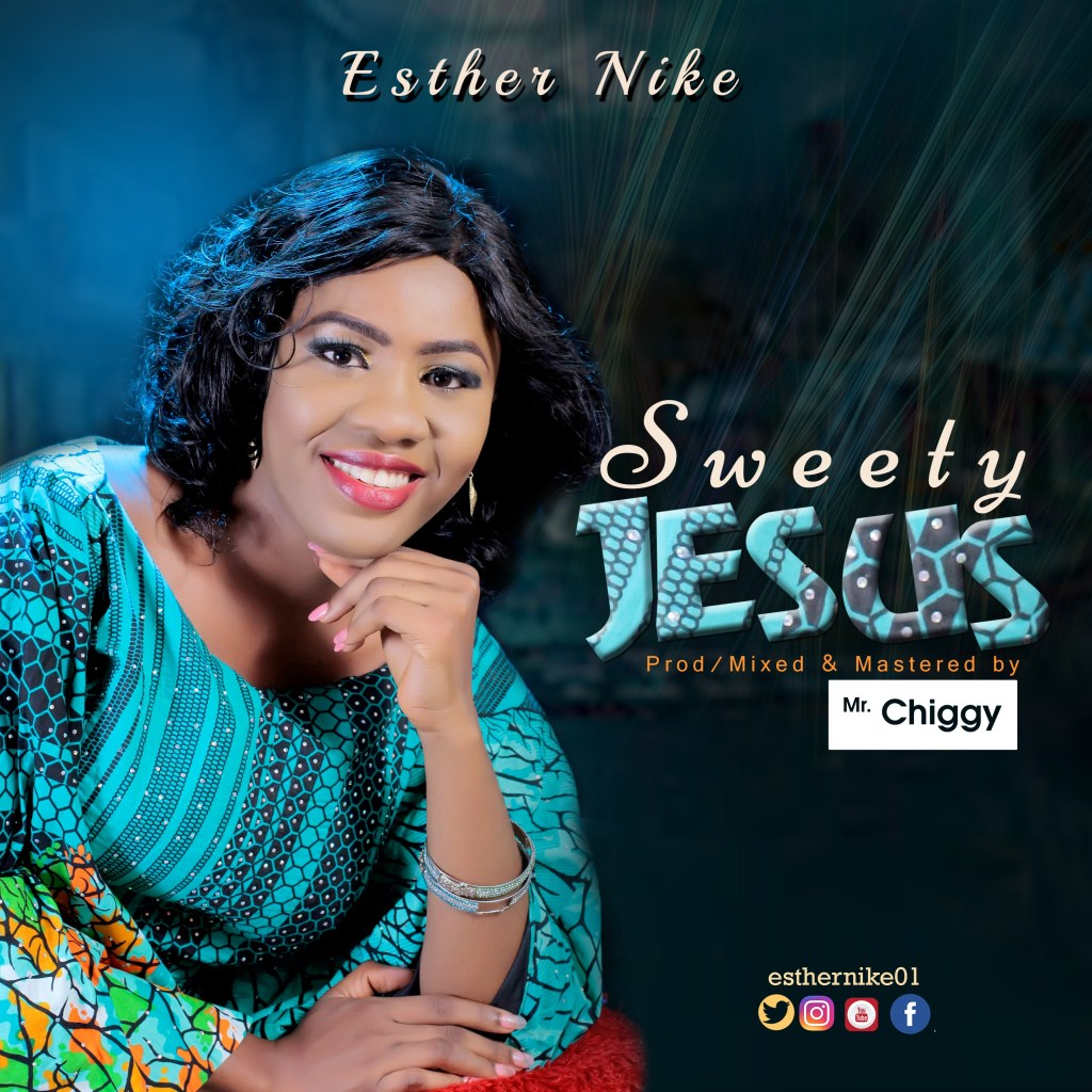 LYRICS: Sweety Jesus - Esther Nike Music Lyrics