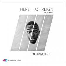 Here to reign – Oluwatobi