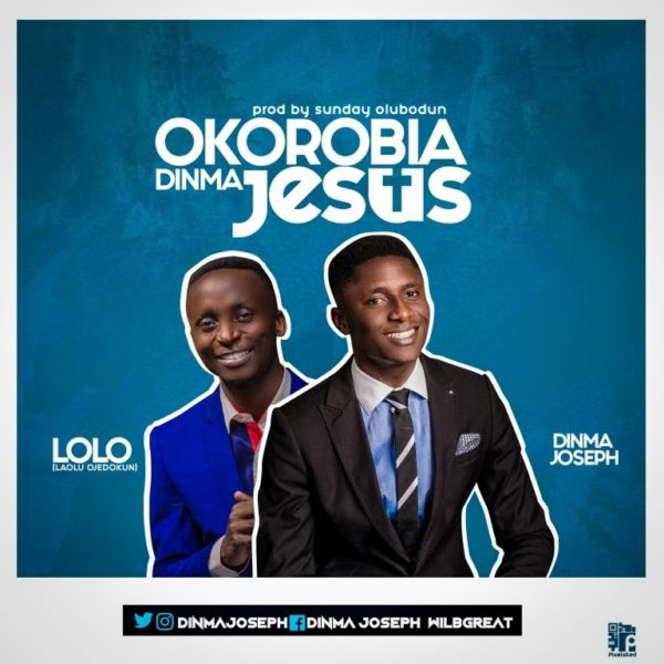 Okorobia Dinma Jesus – Dinma Joseph ft. Lolo