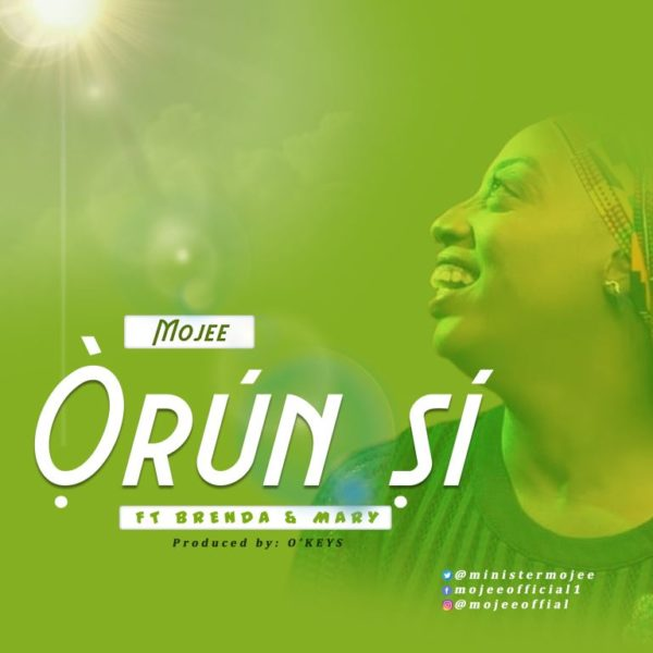 Orun si – Mojee ft. Brenda & Mary