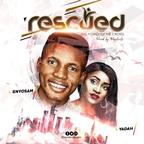 Rescued – Enyo Sam Ft. Yadah