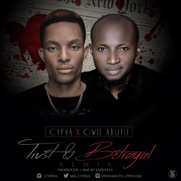 Trust & Betrayal (Remix) – Cypha Ft. Owie Abutu