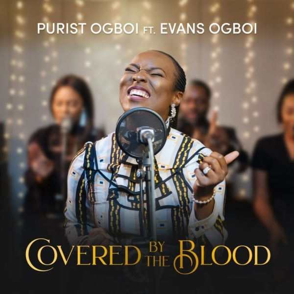 Covered by the blood – Purist Ogboi Ft. Evans Ogboi
