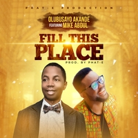 Fill this place – Olu Akande ft. Mike Abdul