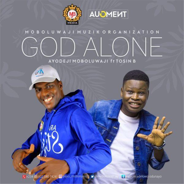 God alone – Ayodeji Moboluwaji Ft. Tosin Bee