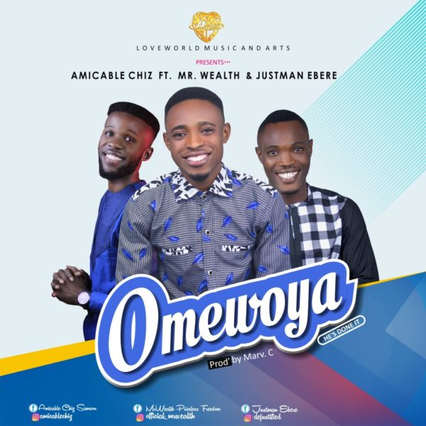 Omewoya (He's done it)  – Amicable Chiz FT. Mr. Wealth & Justman Ebere