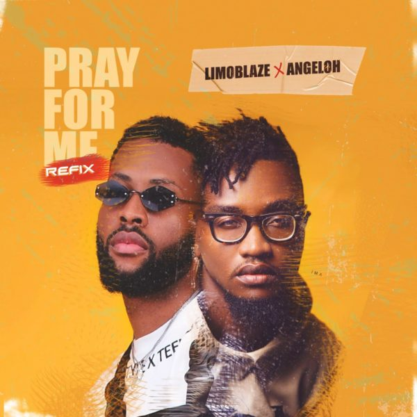 Pray for me (Refix) – Limoblaze Ft. Angeloh