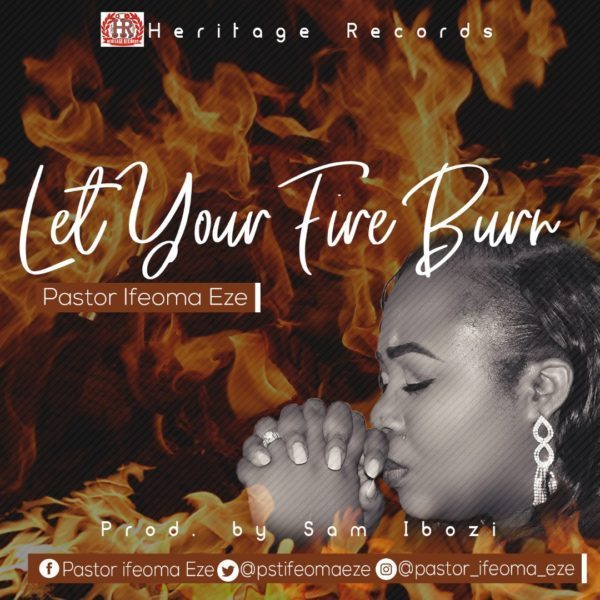 Let Your fire burn – Pastor Ifeoma Eze