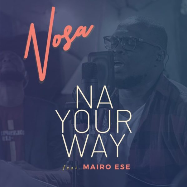 Na Your Way – Nosa ft. Mairo Ese