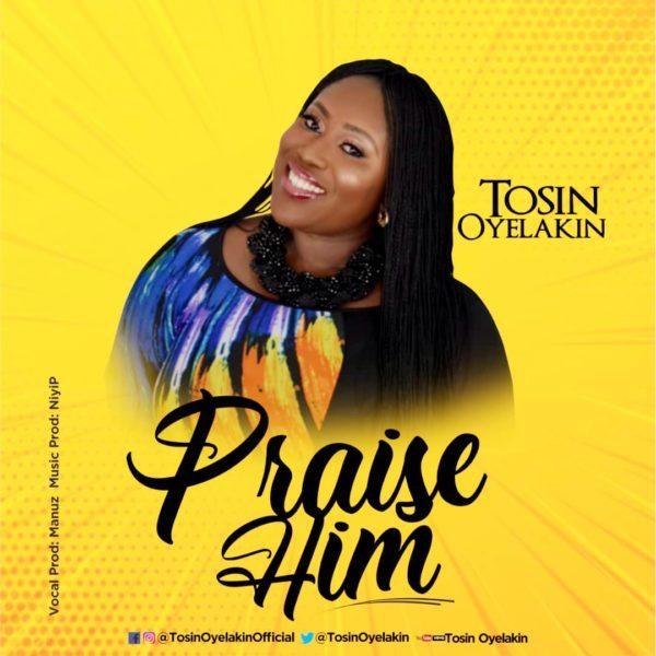Praise Him – Tosin Oyelakin