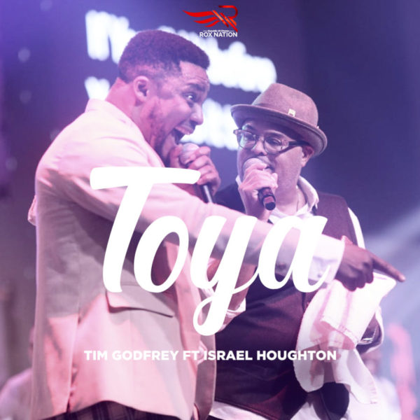 Toya (Praise Him) – Tim Godfrey ft. Israel Houghton