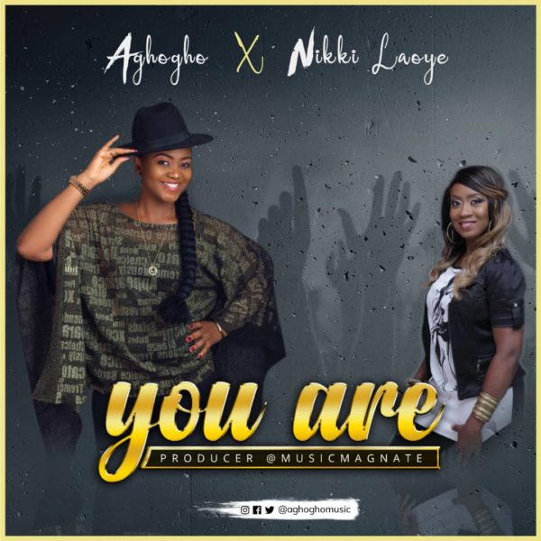 You Are – Aghogho ft. Nikki Laoye