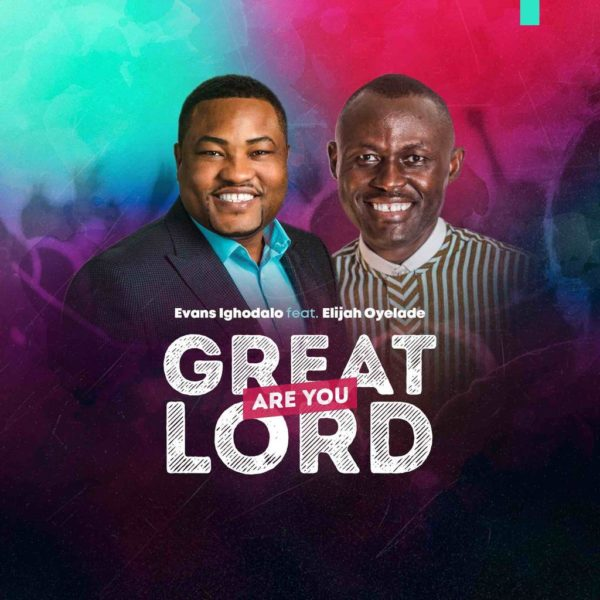 Great are You Lord – Evans Ighodalo Ft. Elijah Oyelade