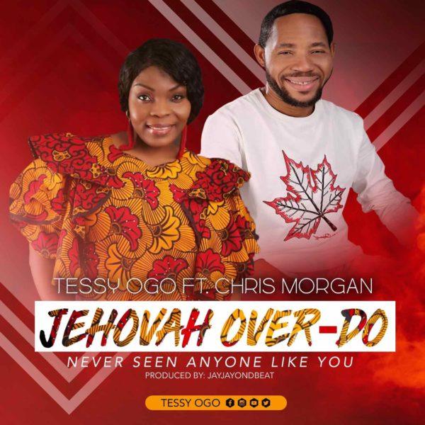 Jehovah Over Do – Tessy Ogo ft. Chris Morgan