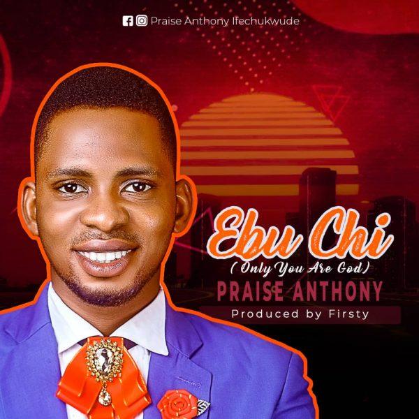 Ebu-chi  – Praise Anthony