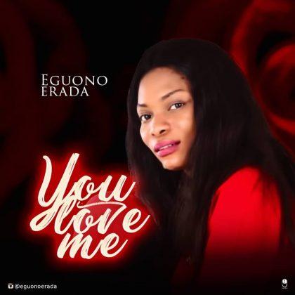 You love me – Eguono Erada