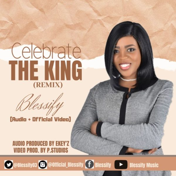 Celebrate the king (remix) – Blessify