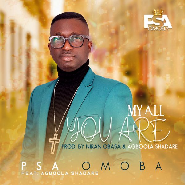 My all You are – PSA Omoba Ft. Agboola Shadare
