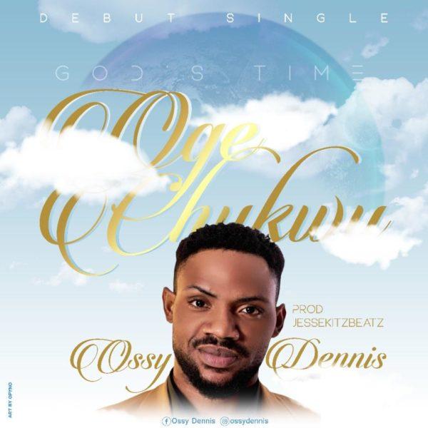 Oge Chukwu – Ossy Dennis