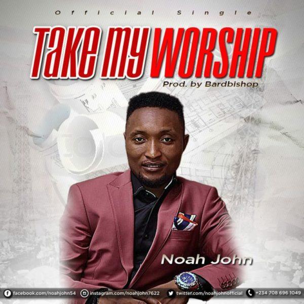 Take my worship – Noah John