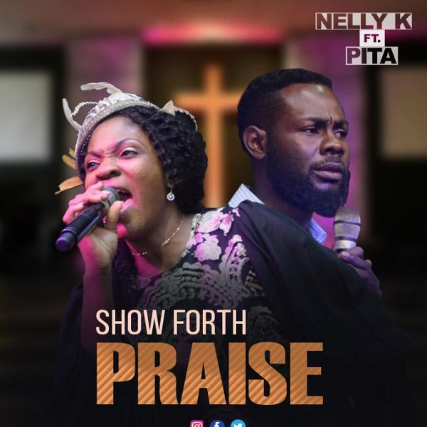 Show forth praise – Nelly K FT. PITA