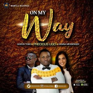 On my way – Precious Ugo Ft. Hanna Messenger & Gideon Yobo