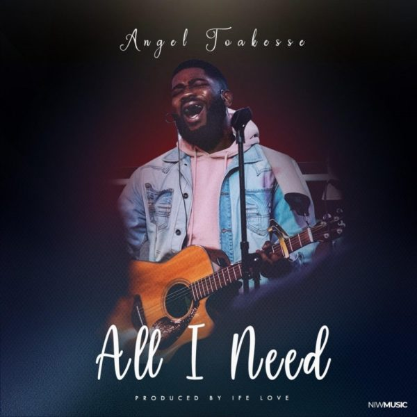 All I Need – Angel Toakesse