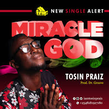 Miracle God – Tosin Praiz