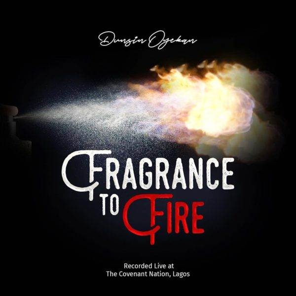 Fragrance to fire – Dunsin Oyekan