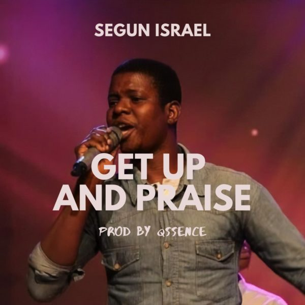 Get Up and Praise – Segun Israel
