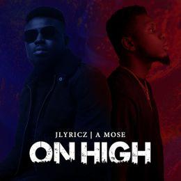 On High – Jlyricz Ft. Amose