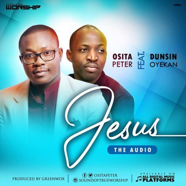 Jesus – Osita Peter Ft. Dunsin Oyekan