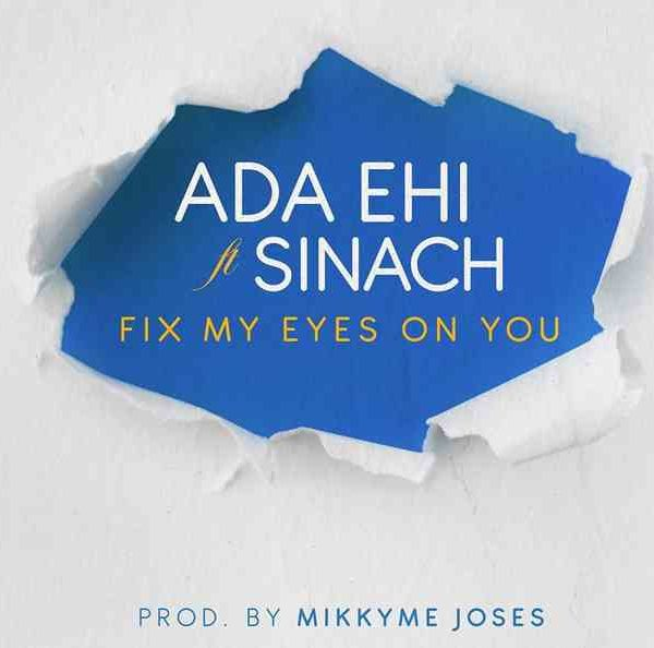 Fix my eyes on You – Ada Ehi Ft. Sinach