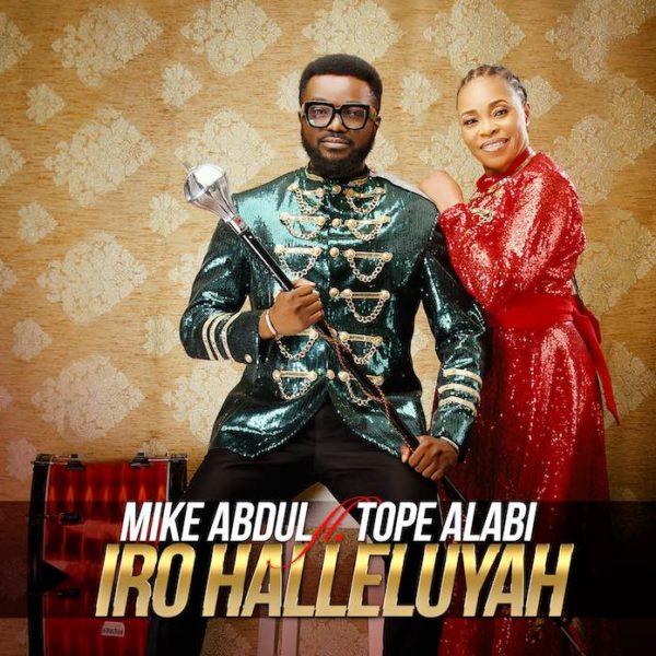 Iro Halleluyah – Mike Abdul ft Tope Alabi