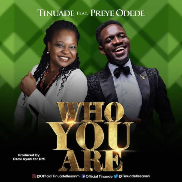 Who You are – Tinuade Ft. Preye Odede